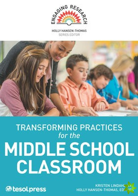 Transforming Practices for the Middle School Classroom