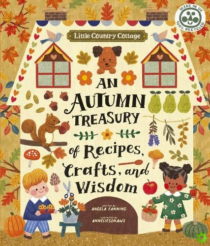 Little Country Cottage: An Autumn Treasury of Recipes, Crafts and Wisdom