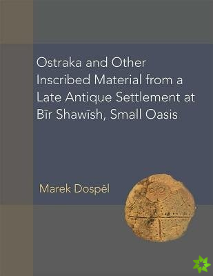 Ostraka and Other Inscribed Material from a Late Antique Settlement at BiA-r ShawiA-sh, Small Oasis