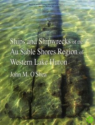 Ships and Shipwrecks of the Au Sable Shores Region of Western Lake Huron