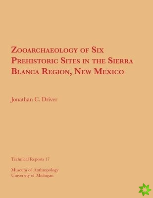 Zooarchaeology of Six Prehistoric Sites in the Sierra Blanca Region, New Mexico
