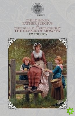 Childhood, Father Sergius & What to Do? Thoughts Evoked By the Census of Moscow