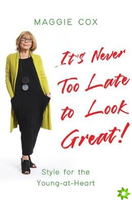 It's Never Too Late to Look Great!