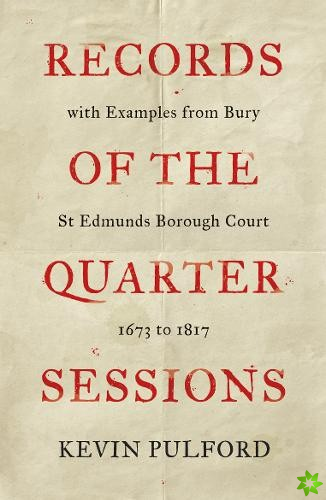 Records of the Quarter Sessions with Examples from Bury St Edmunds Borough Court