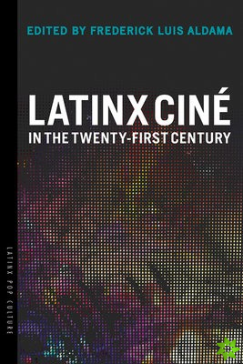 Latinx Cine in the Twenty-First Century