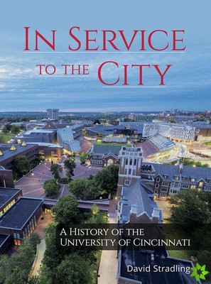In Service to the City - A History of the University of Cincinnati