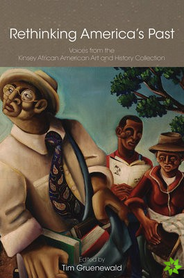 Rethinking America`s Past - Voices from the Kinsey  African American Art and History Collection