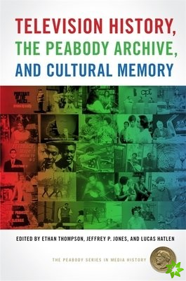 Television History, the Peabody Archive, and Cultural Memory