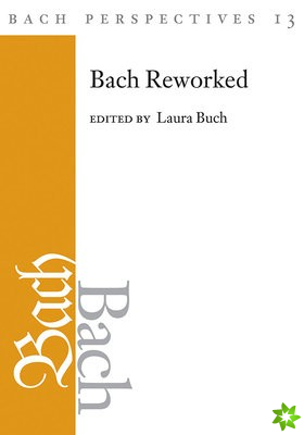 Bach Perspectives, Volume 13