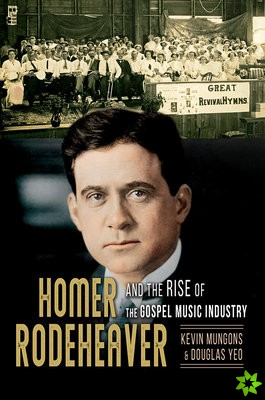 Homer Rodeheaver and the Rise of the Gospel Music Industry