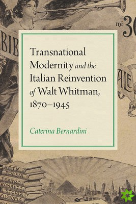 Transnational Modernity and the Italian Reinvention of Walt Whitman, 1870-1945