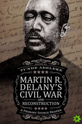 Martin R. Delany's Civil War and Reconstruction
