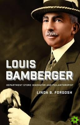 Louis Bamberger  - Department Store Innovator and Philanthropist