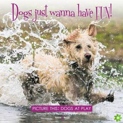 Dogs just wanna have FUN!