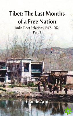 Tibet: The Last Months of a Free Nation: India Tibet Relations (1947-1962)