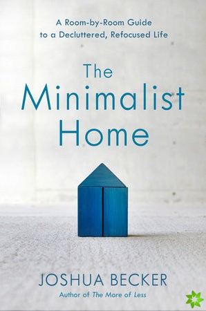 Minimalist Home: A Room-By-Room Guide to a Decluttered, Refocused Life