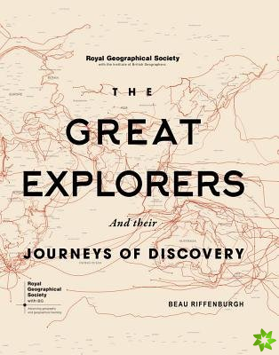Great Explorers and Their Journeys of Discovery (Royal Geographical Society)