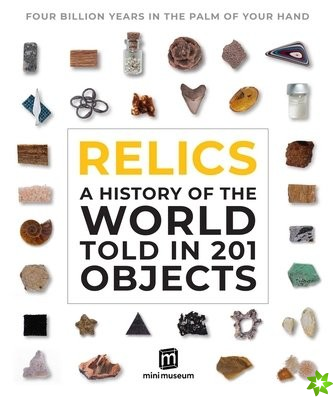 Relics: A Bizarre History of the World Told in 201 Rare Fragments - from Ancient Rome to the Dracula's Home