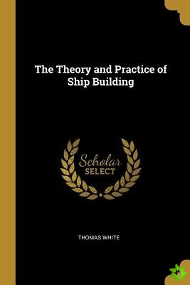 Theory and Practice of Ship Building