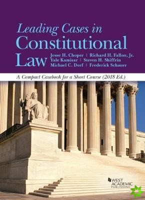 Leading Cases in Constitutional Law, A Compact Casebook for a Short Course, 2018