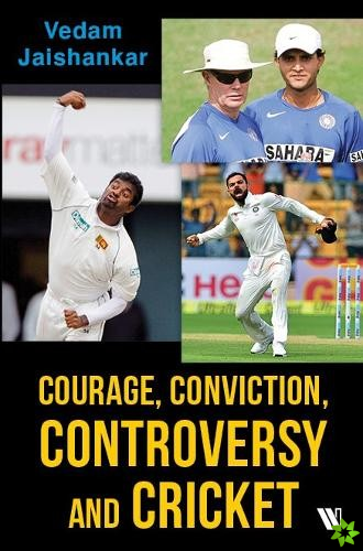 Courage, Conviction and Controversy in Cricket