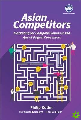 Asian Competitors Case Book: Marketing For Competitiveness In The Age Of Digital Consumers