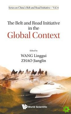 Belt And Road Initiative In The Global Context, The