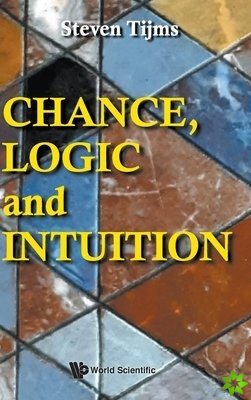 Chance, Logic And Intuition: An Introduction To The Counter-intuitive Logic Of Chance