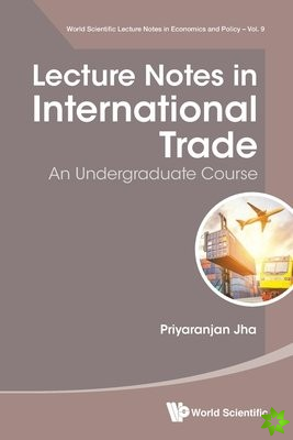 Lecture Notes In International Trade: An Undergraduate Course