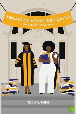Black Woman's Guide to Earning a Ph.D.