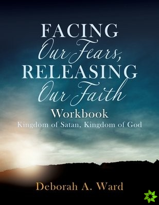 Facing Our Fears, Releasing Our Faith