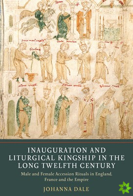 Inauguration and Liturgical Kingship in the Long - Male and Female Accession Rituals in England, France and the Empire