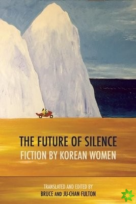 Future of Silence: Fiction by Korean Women